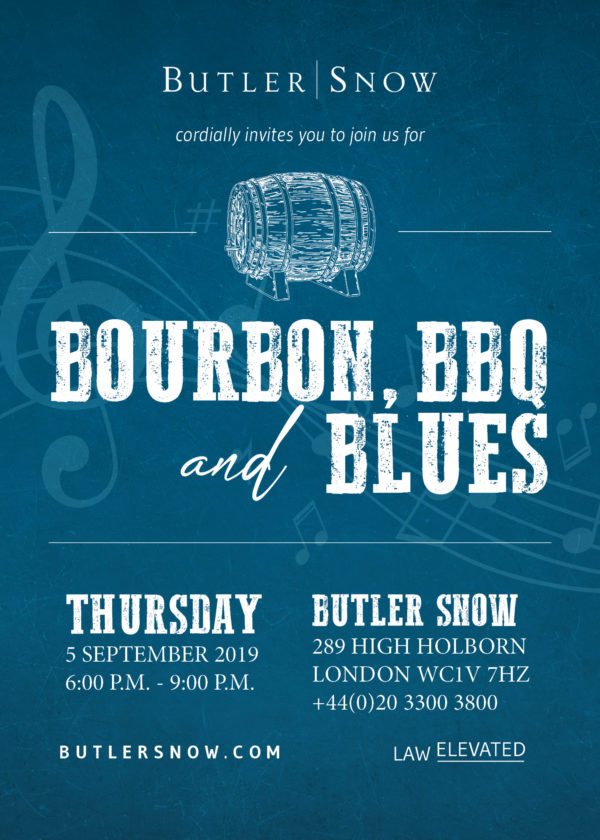 Butler Snow cordially invites you to join us for Bourbon, BBQ, and Blues, Thursday, 5 September 2019 at 6:00pm - 9:00pm at Butler Snow, 289 High Holborn, London WC1V 7HZ +44(0)2033003800